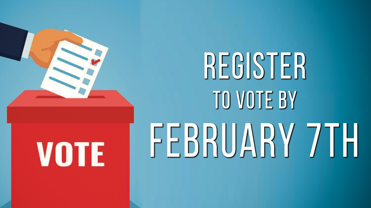 February 7th - Last Day to Register to Vote